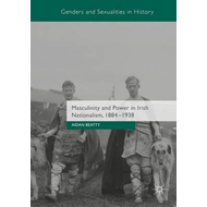 Masculinity and Power in Irish Nationalism, 1884-1938 (BOK)