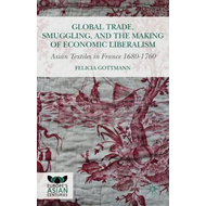 Global Trade, Smuggling, and the Making of Economic Liberali (BOK)