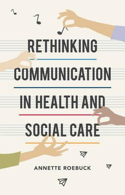 Rethinking Communication in Health and Social Care (BOK)