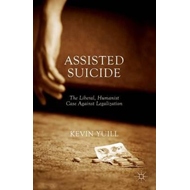 Assisted Suicide: The Liberal, Humanist Case Against Legaliz (BOK)