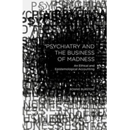 Psychiatry and the Business of Madness (BOK)