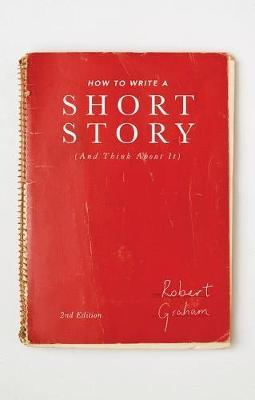 How to Write A Short Story (And Think About It) (BOK)