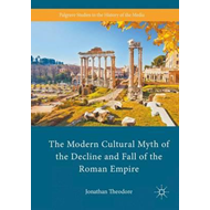 Modern Cultural Myth of the Decline and Fall of the Roman Em (BOK)