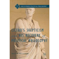 Cicero's Skepticism and His Recovery of Political Philosophy (BOK)
