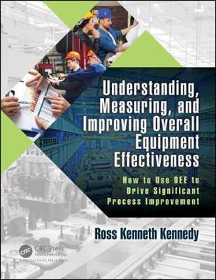 Understanding, Measuring, and Improving Overall Equipment Ef (BOK)