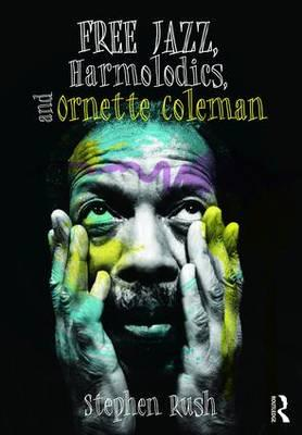 Free Jazz, Harmolodics, and Ornette Coleman (BOK)