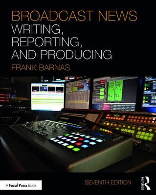 Broadcast News Writing, Reporting, and Producing (BOK)