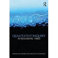 Qualitative Inquiry in Neoliberal Times (BOK)