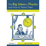 Big Ideas in Physics and How to Teach Them (BOK)