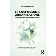 Transforming Organizations for the Subscription Economy (BOK)