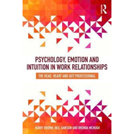 Psychology, Emotion and Intuition in Work Relationships (BOK)