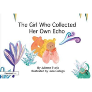 Girl Who Collected Her Own Echo (BOK)