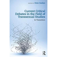 Current Critical Debates in the Field of Transsexual Studies (BOK)