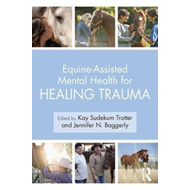Equine-Assisted Mental Health for Healing Trauma (BOK)