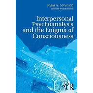 Interpersonal Psychoanalysis and the Enigma of Consciousness (BOK)