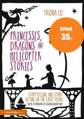 Princesses, Dragons and Helicopter Stories - Storytelling and story acting in the early years (BOK)