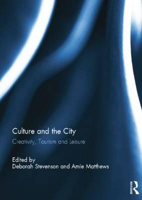Culture and the City: Creativity, Tourism, Leisure (BOK)
