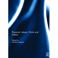 Precariat: Labour, Work and Politics (BOK)
