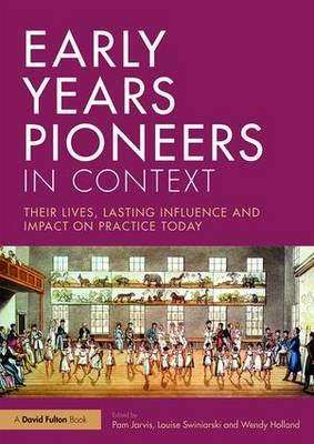 Early Years Pioneers in Context - Their lives, lasting influence and impact on practice today (BOK)