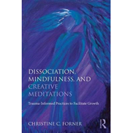 Dissociation, Mindfulness, and Creative Meditations (BOK)