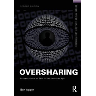 Oversharing: Presentations of Self in the Internet Age (BOK)