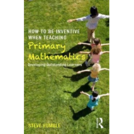 How to be Inventive When Teaching Primary Mathematics (BOK)