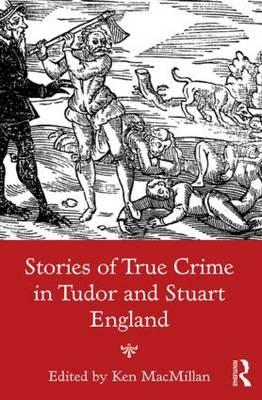 Stories of True Crime in Tudor and Stuart England (BOK)