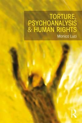 Torture, Psychoanalysis and Human Rights (BOK)