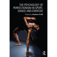 Psychology of Perfectionism in Sport, Dance and Exercise (BOK)