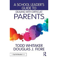 School Leader's Guide to Dealing with Difficult Parents (BOK)