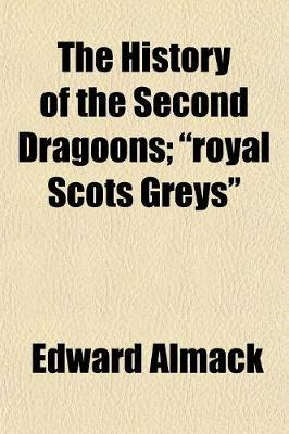 History of the Second Dragoons; Royal Scots Greys (BOK)