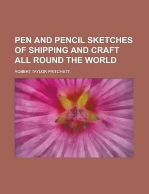 Pen and Pencil Sketches of Shipping and Craft All Round the (BOK)