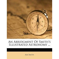 Abridgment of Smith's Illustrated Astronomy ... (BOK)