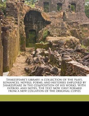Shakespeare's Library; A Collection of the Plays, Romances, (BOK)