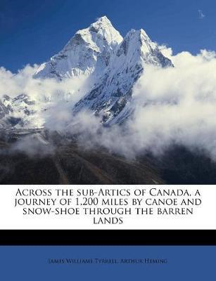 Across the Sub-Artics of Canada, a Journey of 1,200 Miles by (BOK)