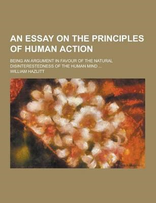 Essay on the Principles of Human Action; Being an Argument i (BOK)