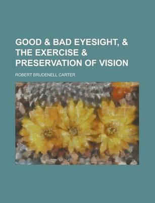 Good & Bad Eyesight, & the Exercise & Preservation of Vision (BOK)