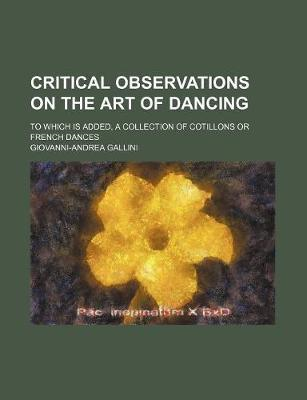 Critical Observations on the Art of Dancing; To Which Is Add (BOK)