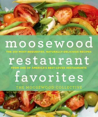 Moosewood Restaurant Favorites: The 250 Most Requested Naturally Delicious Recipes from One of Ameri (BOK)