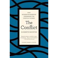 The Conflict: How Modern Motherhood Undermines the Status of Women (BOK)