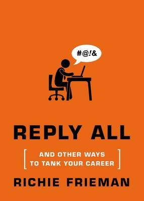 Reply All: And Other Ways to Tank Your Career (BOK)