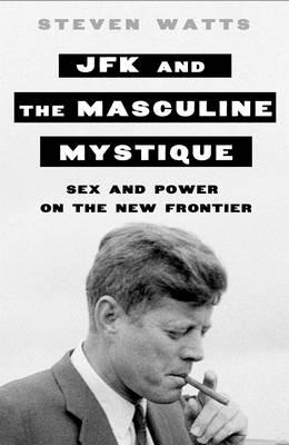 JFK and the Masculine Mystique (BOK)