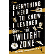 Everything I Need to Know I Learned in the Twilight Zone (BOK)