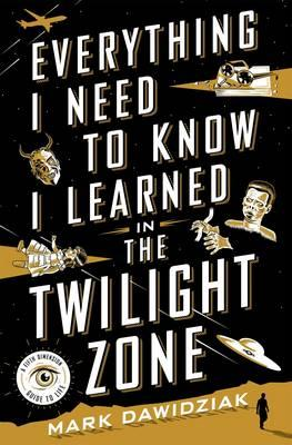Everything I Need to Know I Learned in the Twighlight Zone (BOK)