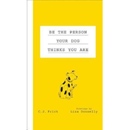 Be the Person Your Dog Thinks You Are (BOK)