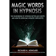 Magic Words, The Sourcebook of Hypnosis Patter and Scripts and How to Overcome Hypnotic Difficulties (BOK)