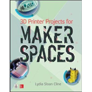 3D Printer Projects for Makerspaces (BOK)