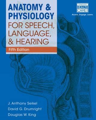 Anatomy & Physiology for Speech, Language, and Hearing, 5th (BOK)