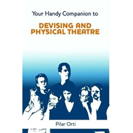 Your Handy Companion to Devising and Physical Theatre. 2nd E (BOK)