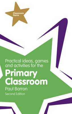Practical Ideas, Games and Activities for the Primary Classr (BOK)